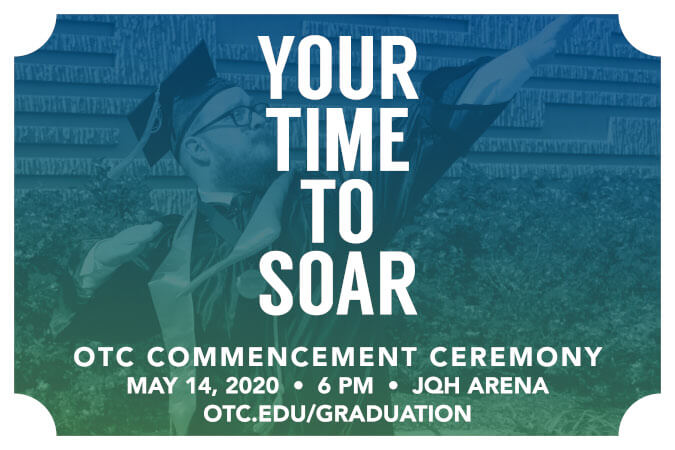 Your time to soar. OTC Commencement Ceremony May 14, 2020 6pm JQH Areana